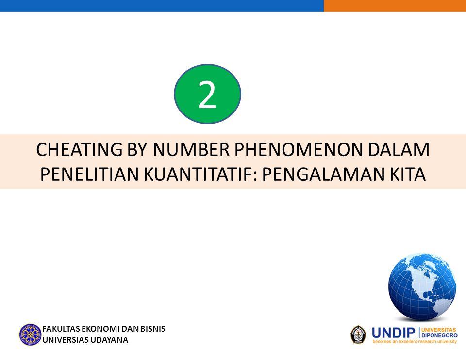 FAKULTAS EKONOMI DAN BISNIS UNIVERSIAS UDAYANA CHEATING BY NUMBER PHENOMENON DALAM PENELITIAN KUANTITATIF: PENGALAMAN KITA 2