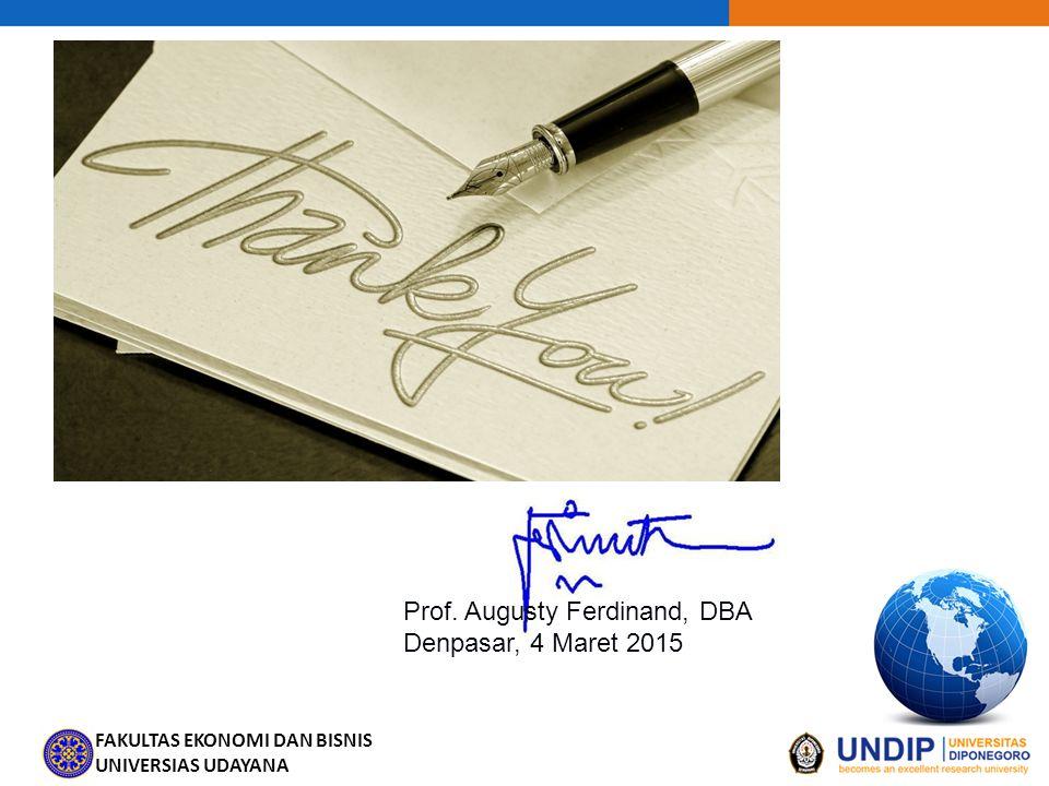 FAKULTAS EKONOMI DAN BISNIS UNIVERSIAS UDAYANA Prof. Augusty Ferdinand, DBA Denpasar, 4 Maret 2015