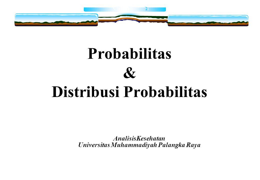 Probabilitas & Distribusi Probabilitas AnalisisKesehatan Universitas Muhammadiyah Palangka Raya