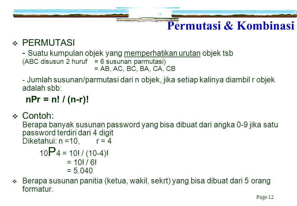 Page 12 Permutasi & Kombinasi  PERMUTASI - Suatu kumpulan objek yang memperhatikan urutan objek tsb (ABC disusun 2 huruf= 6 susunan parmutasi) = AB,