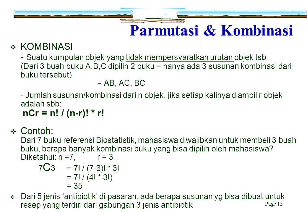 Page 13 Parmutasi & Kombinasi  KOMBINASI - Suatu kumpulan objek yang tidak mempersyaratkan urutan objek tsb (Dari 3 buah buku A,B,C dipilih 2 buku =