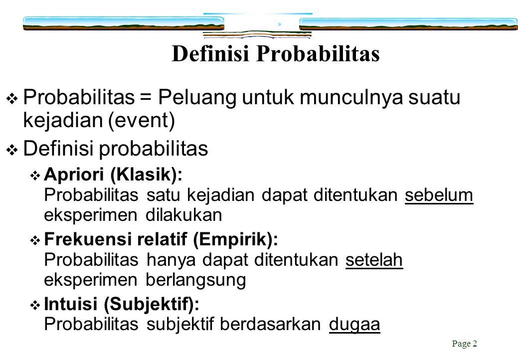Page 2 Definisi Probabilitas  Probabilitas = Peluang untuk munculnya suatu kejadian (event)  Definisi probabilitas  Apriori (Klasik): Probabilitas