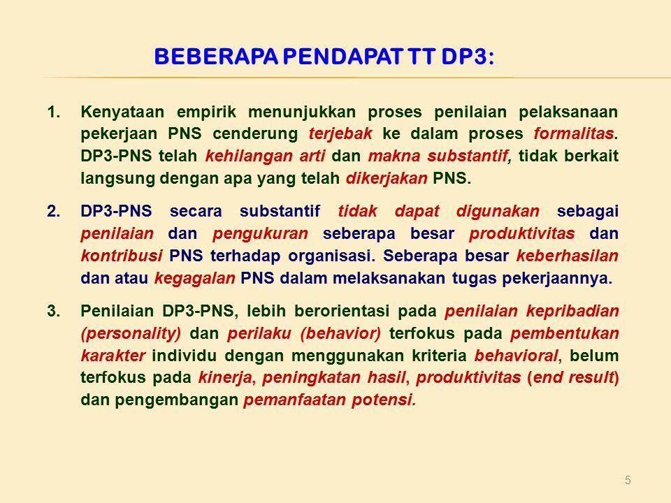 5 BEBERAPA PENDAPAT TT DP3: 1.Kenyataan empirik menunjukkan proses penilaian pelaksanaan pekerjaan PNS cenderung terjebak ke dalam proses formalitas.