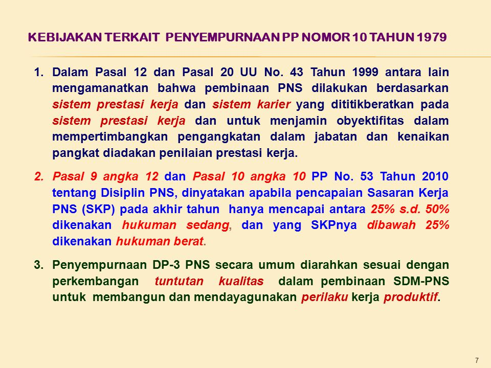 7 KEBIJAKAN TERKAIT PENYEMPURNAAN PP NOMOR 10 TAHUN 1979 1.Dalam Pasal 12 dan Pasal 20 UU No. 43 Tahun 1999 antara lain mengamanatkan bahwa pembinaan