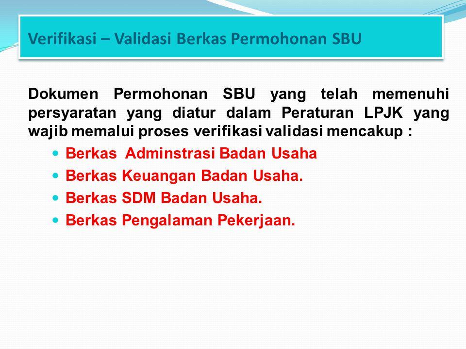 Verifikasi – Validasi Berkas Permohonan SBU Dokumen Permohonan SBU yang telah memenuhi persyaratan yang diatur dalam Peraturan LPJK yang wajib memalui