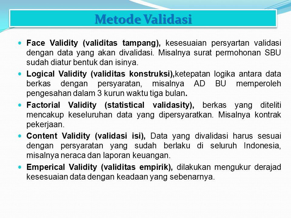 Metode Validasi Face Validity (validitas tampang), kesesuaian persyartan validasi dengan data yang akan divalidasi. Misalnya surat permohonan SBU suda