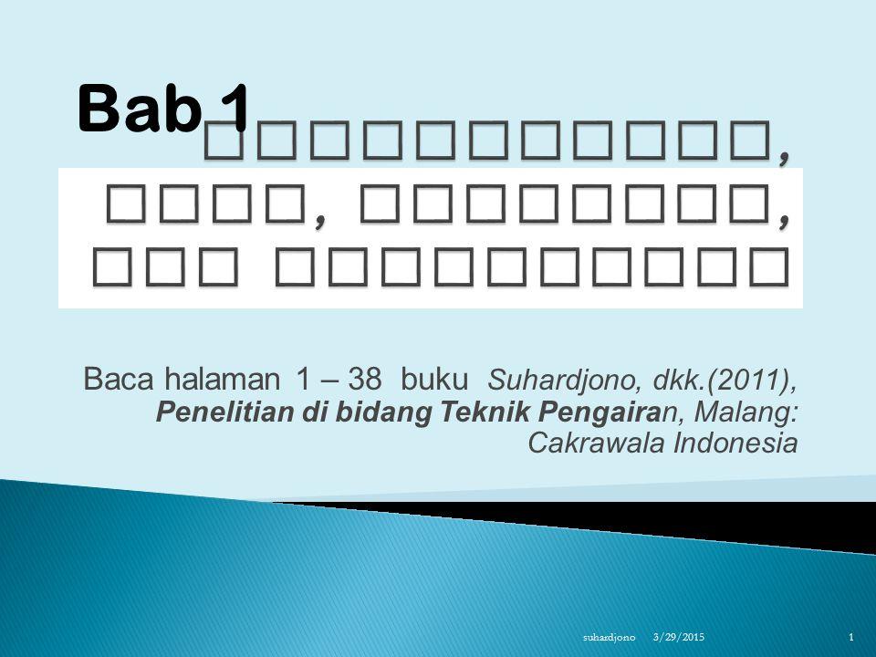 Baca halaman 1 – 38 buku Suhardjono, dkk.(2011), Penelitian di bidang Teknik Pengairan, Malang: Cakrawala Indonesia 3/29/2015 suhardjono 1 Bab 1