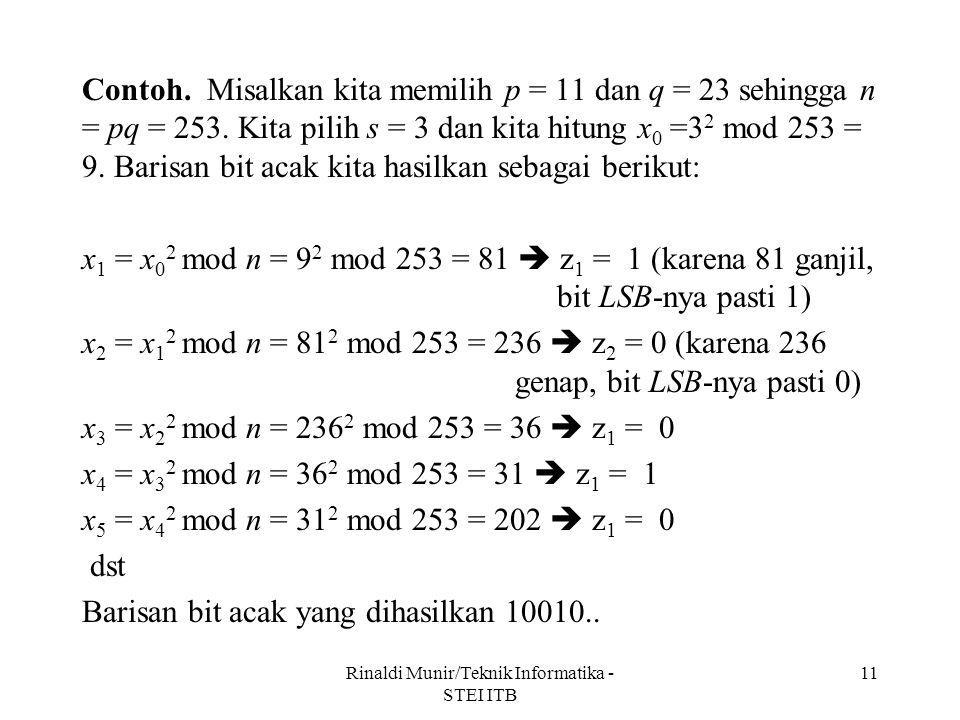 Contoh. Misalkan kita memilih p = 11 dan q = 23 sehingga n = pq = 253. Kita pilih s = 3 dan kita hitung x 0 =3 2 mod 253 = 9. Barisan bit acak kita ha