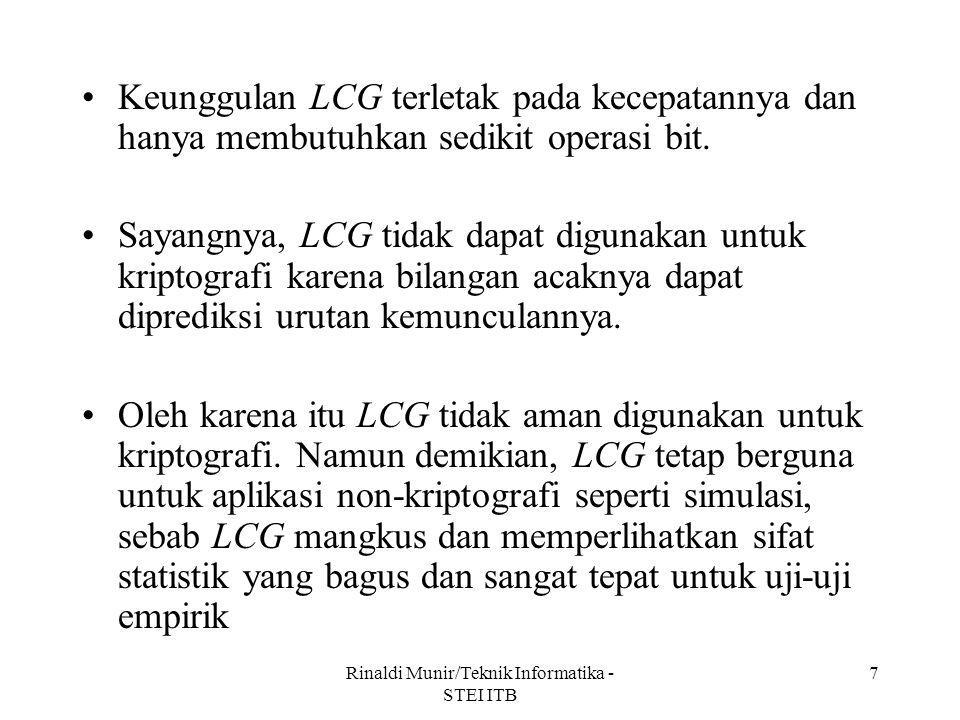 Rinaldi Munir/Teknik Informatika - STEI ITB 7 Keunggulan LCG terletak pada kecepatannya dan hanya membutuhkan sedikit operasi bit. Sayangnya, LCG tida