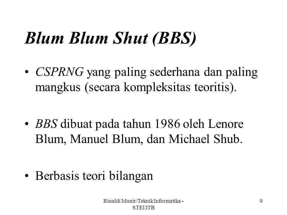 Rinaldi Munir/Teknik Informatika - STEI ITB 9 Blum Blum Shut (BBS) CSPRNG yang paling sederhana dan paling mangkus (secara kompleksitas teoritis). BBS
