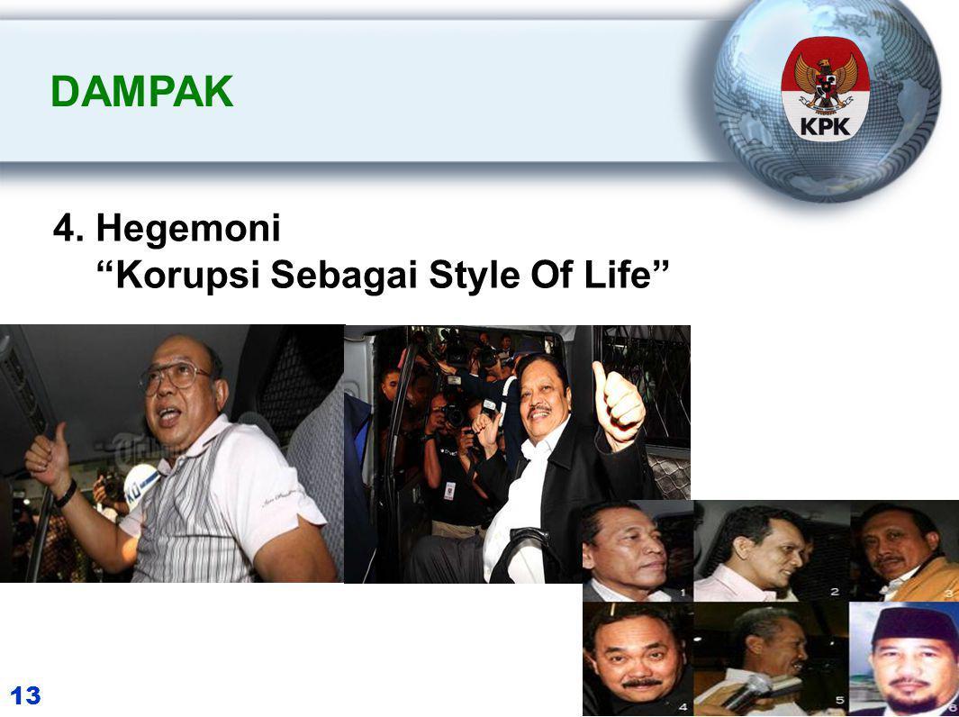 4. Hegemoni Korupsi Sebagai Style Of Life DAMPAK 13