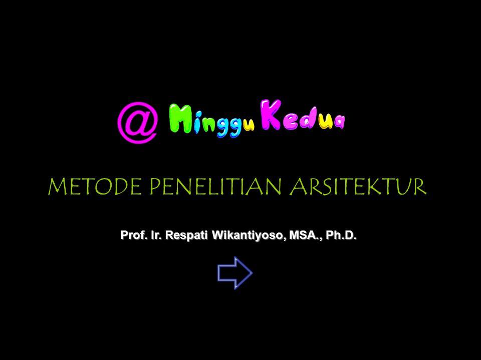 METODE PENELITIAN ARSITEKTUR Prof. Ir. Respati Wikantiyoso, MSA., Ph.D.
