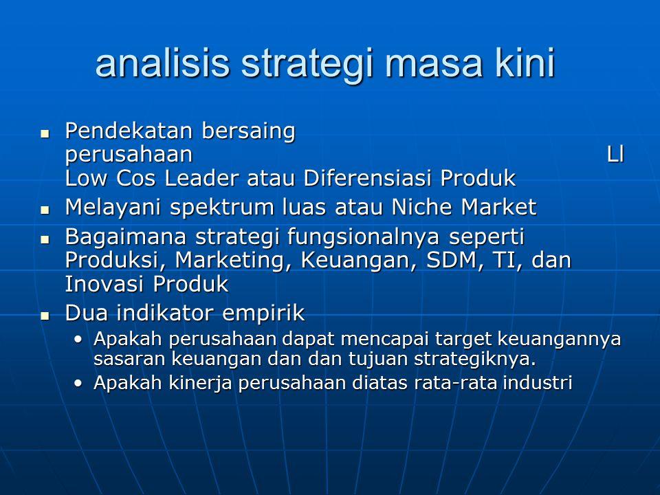 analisis strategi masa kini analisis strategi masa kini Pendekatan bersaing perusahaan Ll Low Cos Leader atau Diferensiasi Produk Pendekatan bersaing