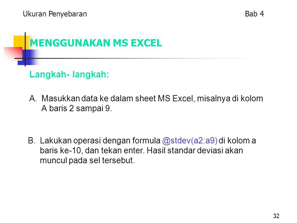32 MENGGUNAKAN MS EXCEL Langkah- langkah: A.Masukkan data ke dalam sheet MS Excel, misalnya di kolom A baris 2 sampai 9. B. Lakukan operasi dengan for