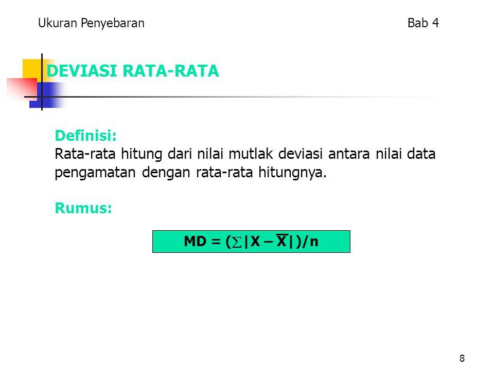 8 DEVIASI RATA-RATA Definisi: Rata-rata hitung dari nilai mutlak deviasi antara nilai data pengamatan dengan rata-rata hitungnya.