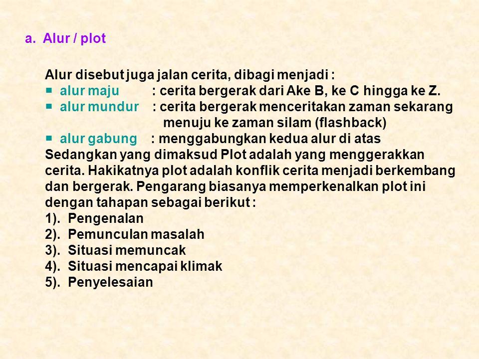a. Alur / plot Alur disebut juga jalan cerita, dibagi menjadi :  alur maju : cerita bergerak dari Ake B, ke C hingga ke Z.  alur mundur : cerita ber