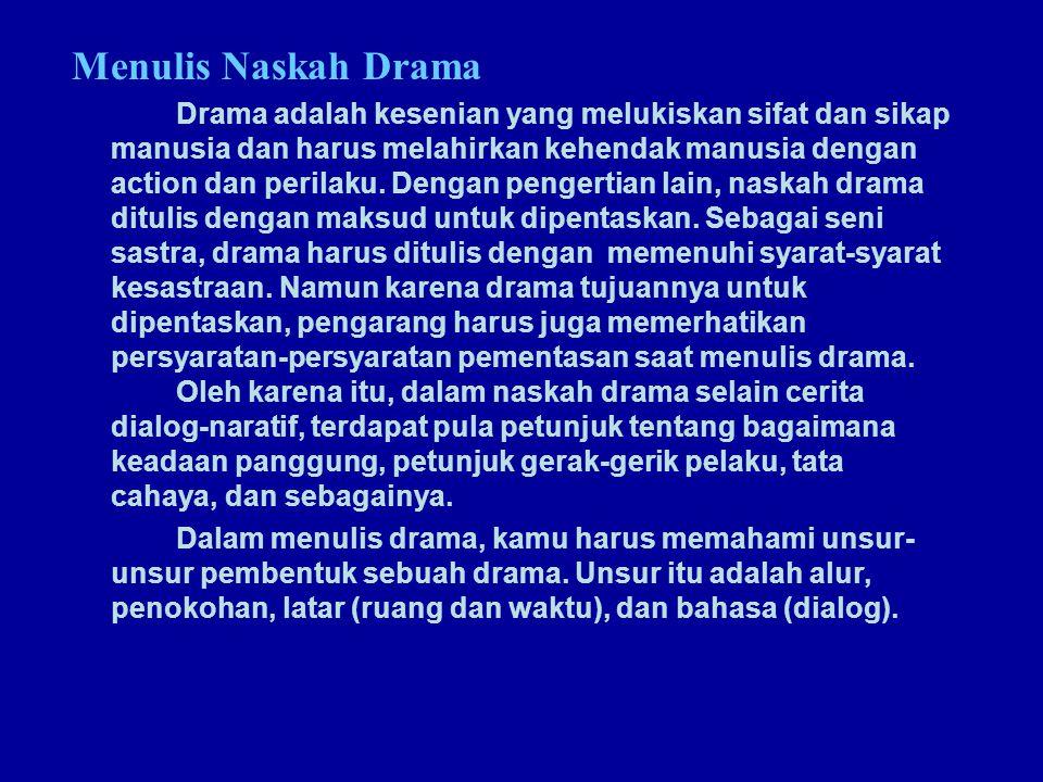 Menulis Naskah Drama Drama adalah kesenian yang melukiskan sifat dan sikap manusia dan harus melahirkan kehendak manusia dengan action dan perilaku.
