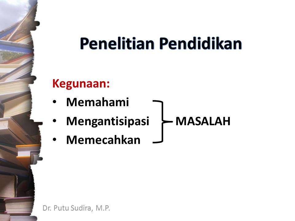 Dr. Putu Sudira, M.P. Kegunaan: Memahami Mengantisipasi MASALAH Memecahkan