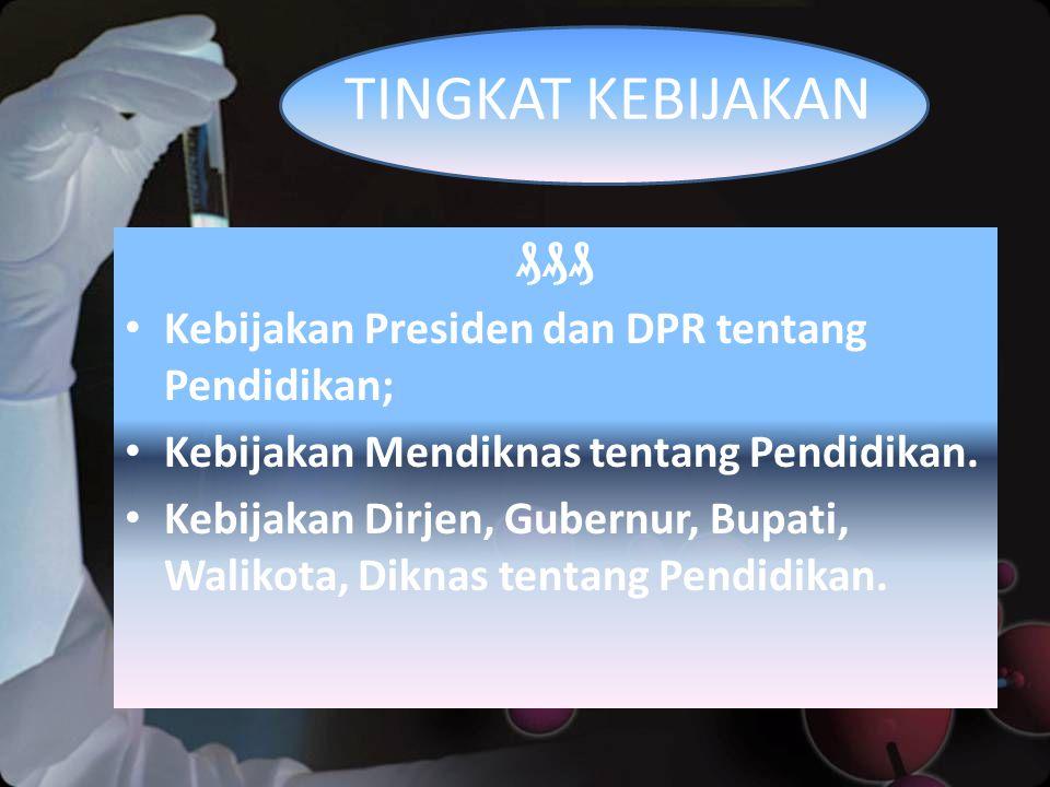 ₰₰₰ Kebijakan Presiden dan DPR tentang Pendidikan; Kebijakan Mendiknas tentang Pendidikan.