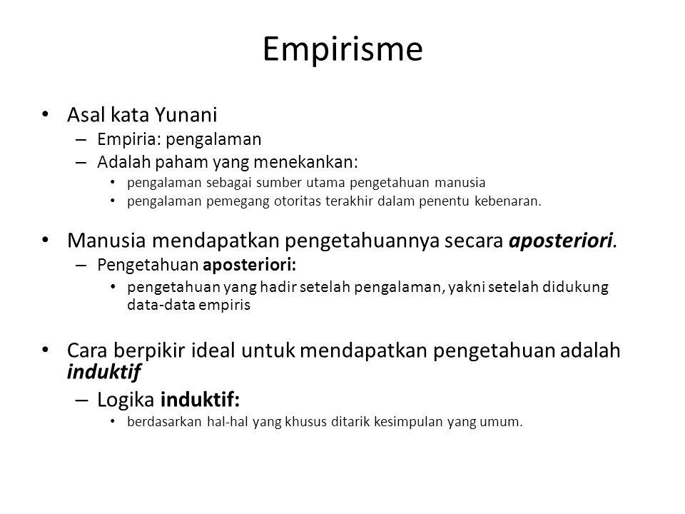 Empirisme Asal kata Yunani – Empiria: pengalaman – Adalah paham yang menekankan: pengalaman sebagai sumber utama pengetahuan manusia pengalaman pemega