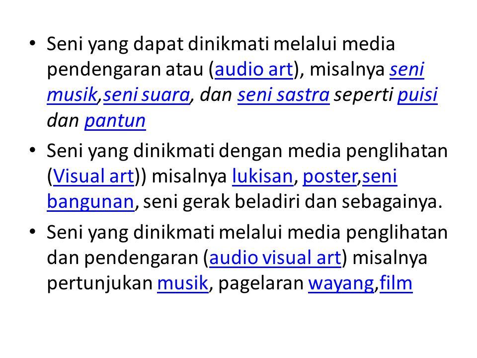 Seni yang dapat dinikmati melalui media pendengaran atau (audio art), misalnya seni musik,seni suara, dan seni sastra seperti puisi dan pantunaudio ar