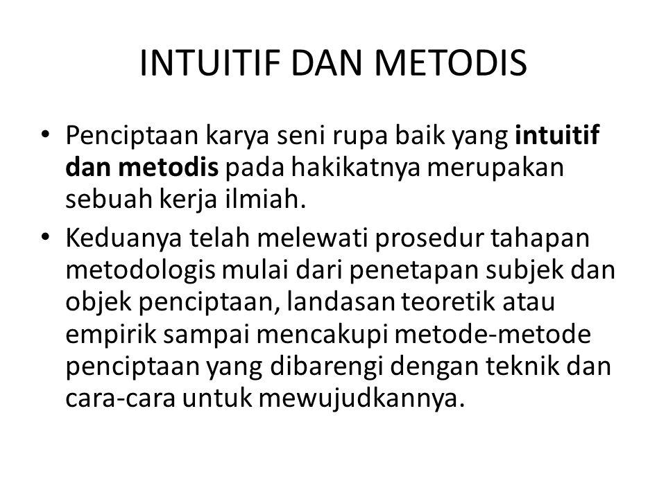 INTUITIF DAN METODIS Intuitif dan metodis adalah konsep yang muncul ketika dalam proses kreatif terdapat kecenderungan dua tipikal yang cara kerjanya kontras.