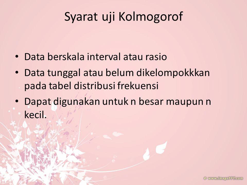 Syarat uji Kolmogorof Data berskala interval atau rasio Data tunggal atau belum dikelompokkkan pada tabel distribusi frekuensi Dapat digunakan untuk n