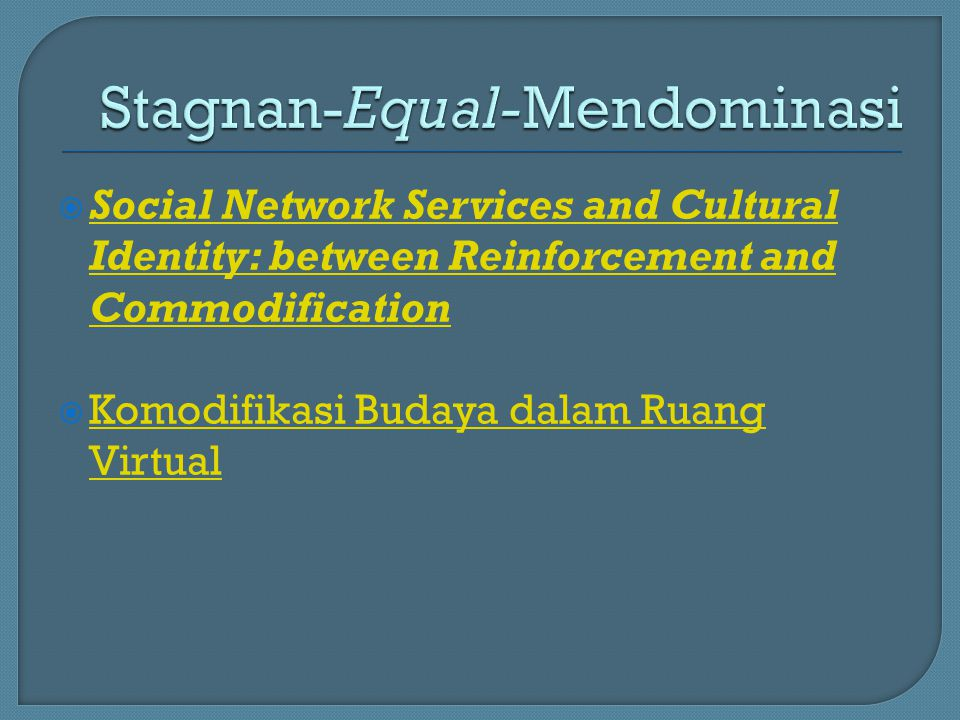  Social Network Services and Cultural Identity: between Reinforcement and Commodification Social Network Services and Cultural Identity: between Reinforcement and Commodification  Komodifikasi Budaya dalam Ruang Virtual Komodifikasi Budaya dalam Ruang Virtual
