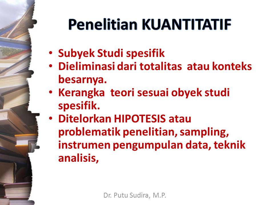 Dr. Putu Sudira, M.P. Subyek Studi spesifik Dieliminasi dari totalitas atau konteks besarnya.