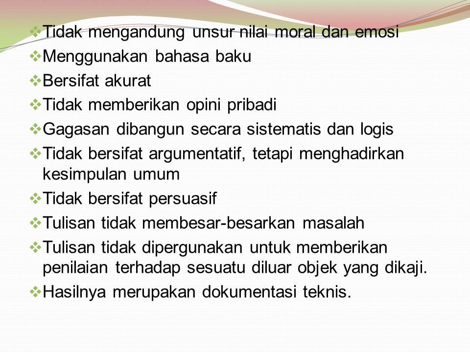  Tidak mengandung unsur nilai moral dan emosi  Menggunakan bahasa baku  Bersifat akurat  Tidak memberikan opini pribadi  Gagasan dibangun secara
