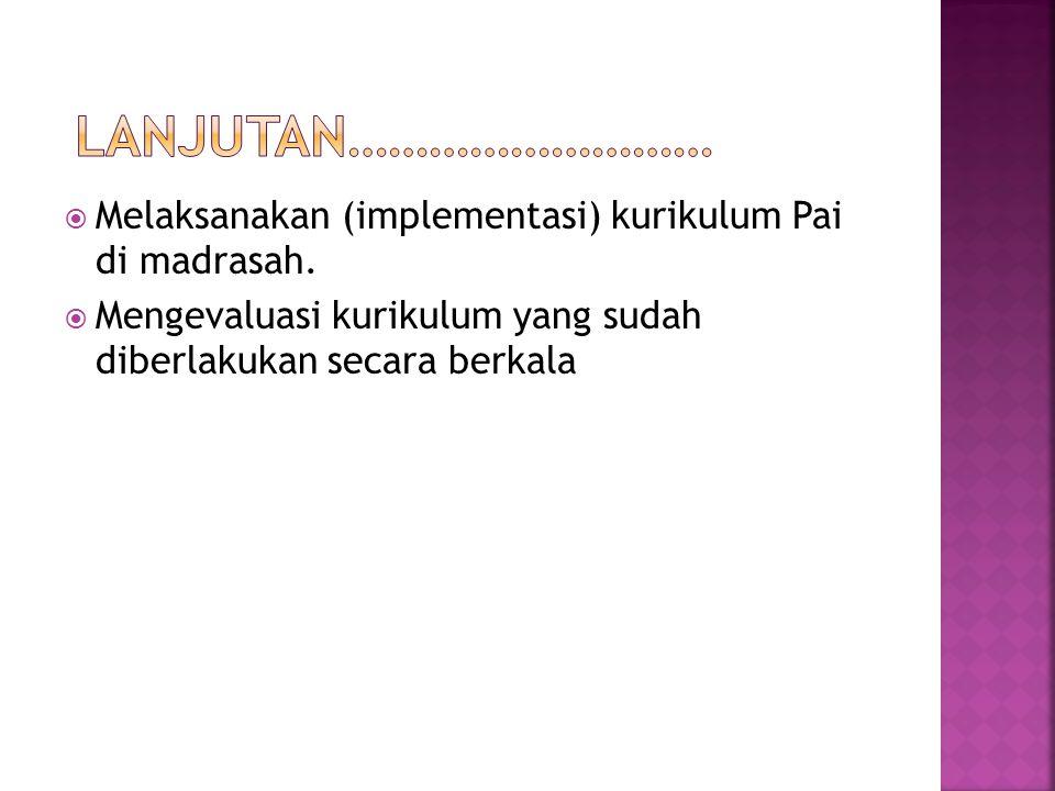  Melaksanakan (implementasi) kurikulum Pai di madrasah.  Mengevaluasi kurikulum yang sudah diberlakukan secara berkala