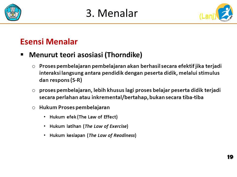 3. Menalar Esensi Menalar  Menurut teori asosiasi (Thorndike) o Proses pembelajaran pembelajaran akan berhasil secara efektif jika terjadi interaksi