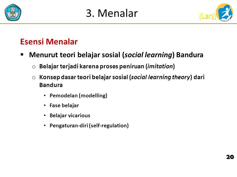 3. Menalar Esensi Menalar  Menurut teori belajar sosial (social learning) Bandura o Belajar terjadi karena proses peniruan (imitation) o Konsep dasar