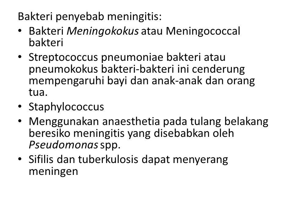 Bakteri penyebab meningitis: Bakteri Meningokokus atau Meningococcal bakteri Streptococcus pneumoniae bakteri atau pneumokokus bakteri-bakteri ini cenderung mempengaruhi bayi dan anak-anak dan orang tua.