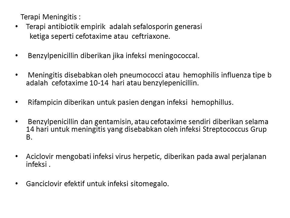 Terapi Meningitis : Terapi antibiotik empirik adalah sefalosporin generasi ketiga seperti cefotaxime atau ceftriaxone.