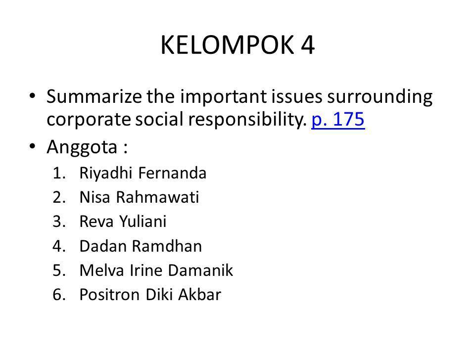 KELOMPOK 4 Summarize the important issues surrounding corporate social responsibility. p. 175p. 175 Anggota : 1.Riyadhi Fernanda 2.Nisa Rahmawati 3.Re