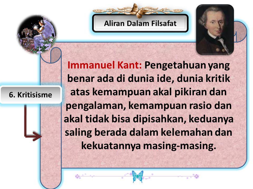 Aliran Dalam Filsafat Immanuel Kant: Pengetahuan yang benar ada di dunia ide, dunia kritik atas kemampuan akal pikiran dan pengalaman, kemampuan rasio