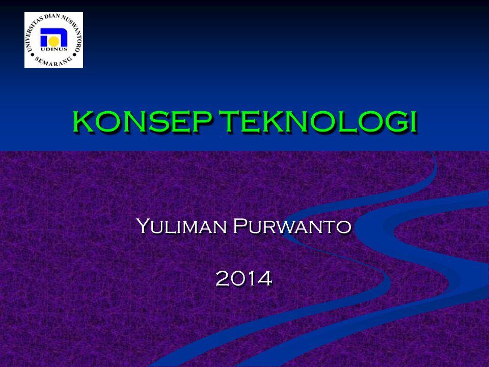 KONSEP TEKNOLOGI Yuliman Purwanto 2014 Yuliman Purwanto 2014