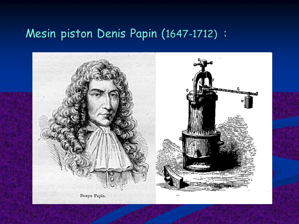 Mesin piston Denis Papin ( 1647-1712) :