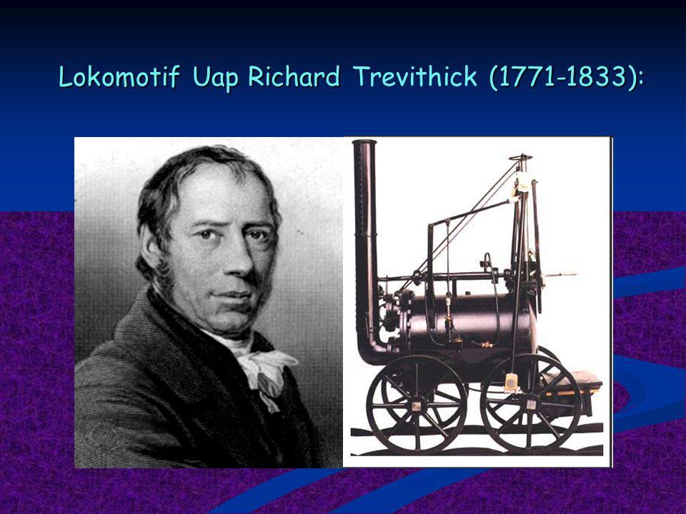 Lokomotif Uap Richard (1771-1833): Lokomotif Uap Richard Trevithick (1771-1833):