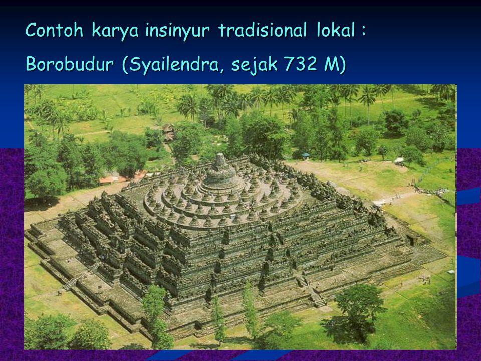 Contoh karya insinyur tradisional lokal : Borobudur (Syailendra, sejak 732 M)