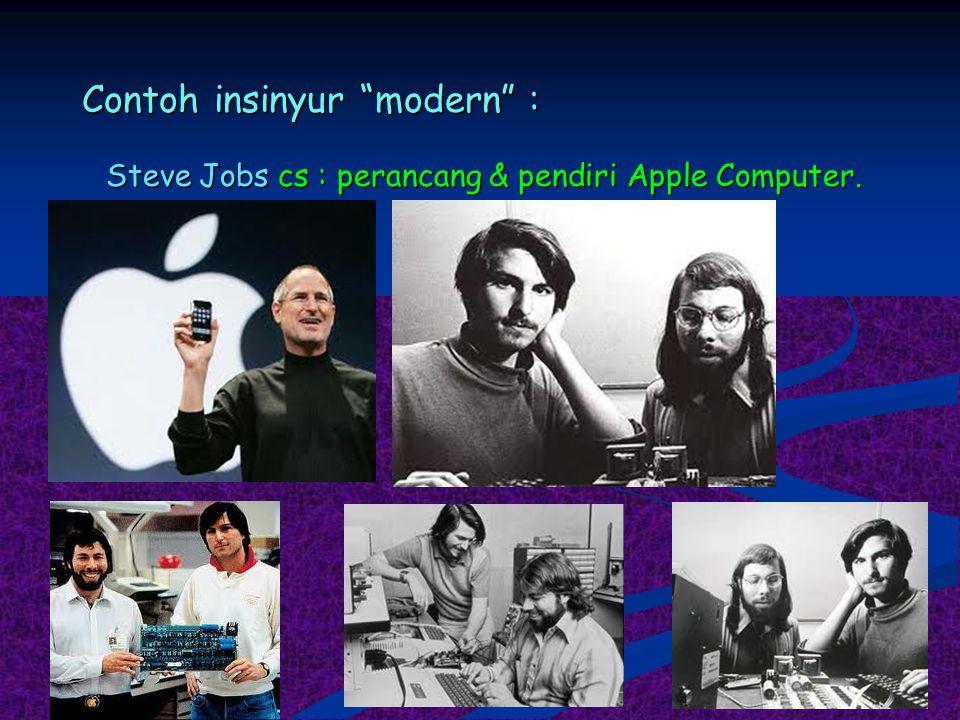 "Contoh insinyur ""modern"" : Steve Jobs cs : perancang & pendiri Apple Computer."