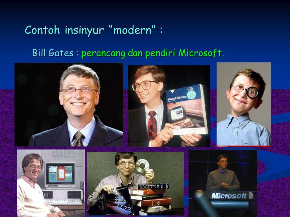 "Contoh insinyur ""modern"" : Bill Gates : perancang dan pendiri Microsoft."