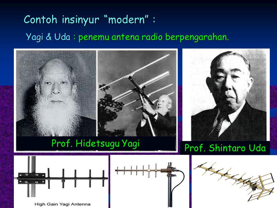 "Contoh insinyur ""modern"" : Yagi & Uda : penemu antena radio berpengarahan. Prof. Hidetsugu Yagi Prof. Shintaro Uda"