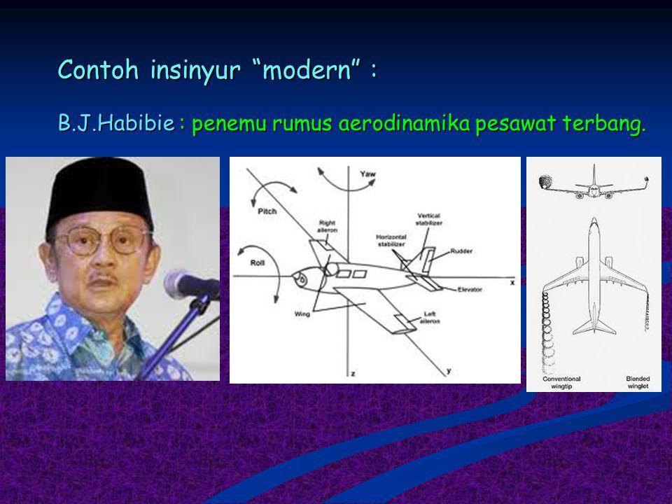 """Contoh insinyur """"modern"""" : B.J.Habibie : penemu rumus aerodinamika pesawat terbang."""
