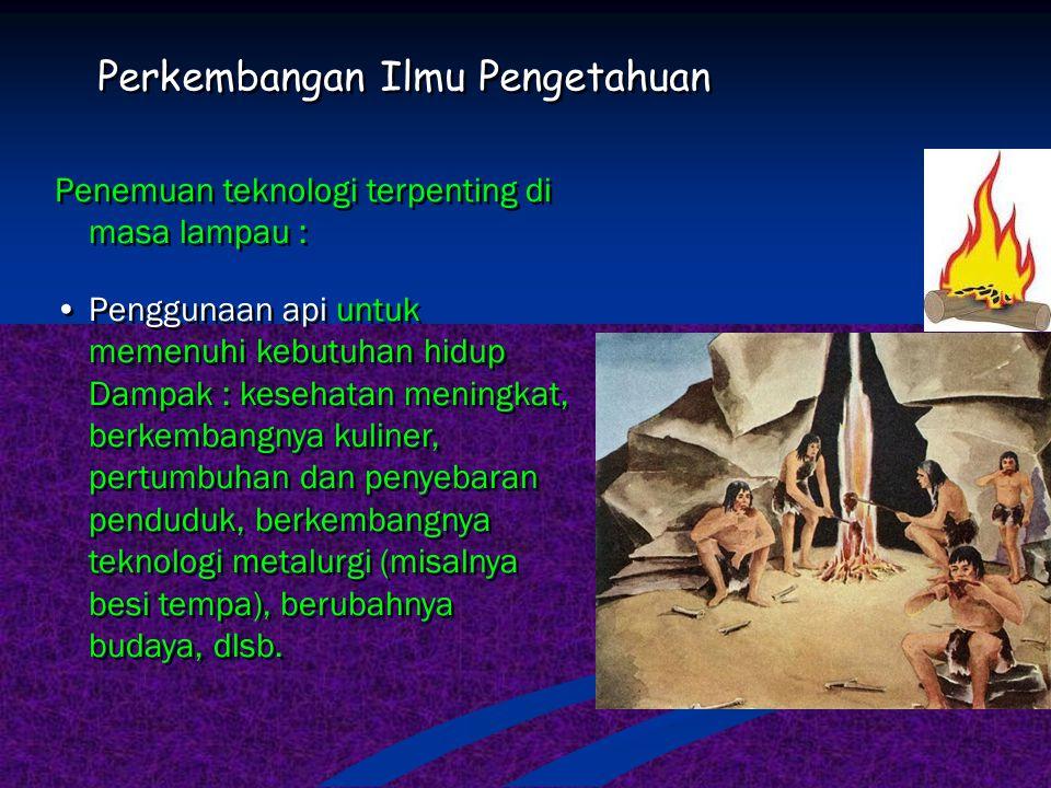 Perkembangan Ilmu Pengetahuan Penemuan teknologi terpenting di masa lampau : Teknologi bercocok-tanam (pertanian).