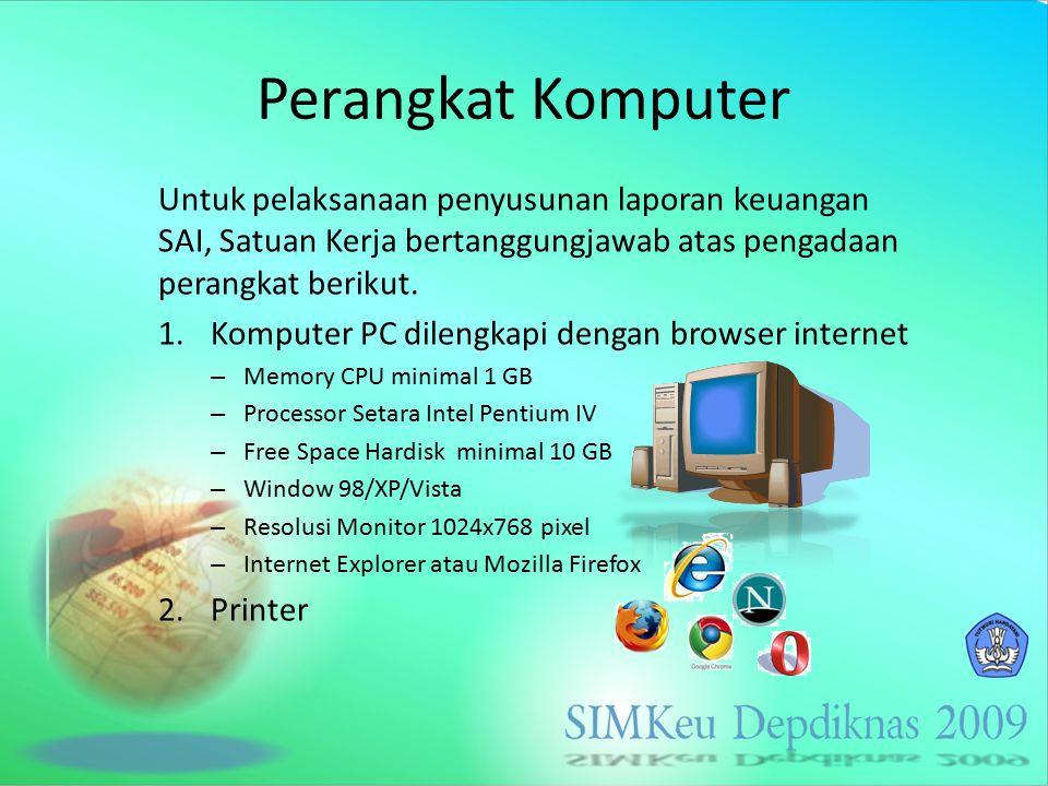 Perangkat Komputer Untuk pelaksanaan penyusunan laporan keuangan SAI, Satuan Kerja bertanggungjawab atas pengadaan perangkat berikut. 1.Komputer PC di
