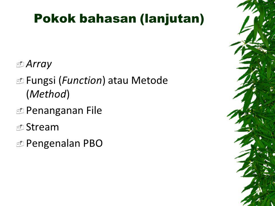 Pokok bahasan (lanjutan)  Array  Fungsi (Function) atau Metode (Method)  Penanganan File  Stream  Pengenalan PBO