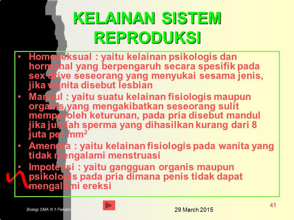 29 March 2015 40 Biologi SMA N 1 Pekalongan 2006 KELAINAN SISTEM REPRODUKSI Kehamilan anggur : pertumbuhan janin yang tak sempurna, sebelum sampai tum