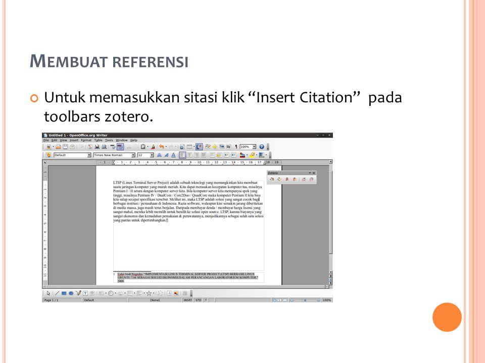 M EMBUAT REFERENSI Untuk memasukkan sitasi klik Insert Citation pada toolbars zotero.